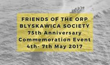 FRIENDS OF THE ORP BLYSKAWICA SOCIETY - 75th Anniversary Commemoration